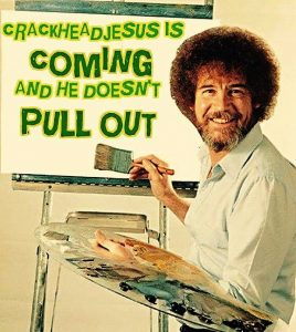 CRACKHEAD JESUS IS COMING
