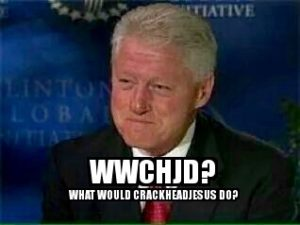 BILL CLINTON WHAT WOULD CRACKHEADJESUS DO